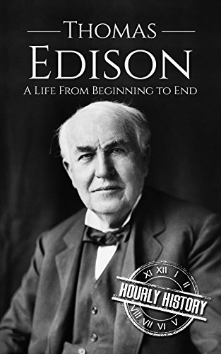 Thomas Edison: A Life From Beginning to End (English Edition)