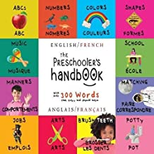 The Preschooler's Handbook: Bilingual (English / French) (Anglais / Français) Abc's, Numbers, Colors, Shapes, Matching, School, Manners, Potty and Jobs, with 300 Words That Every Kid Should Know: Engage Early Readers: Children's Learning Books
