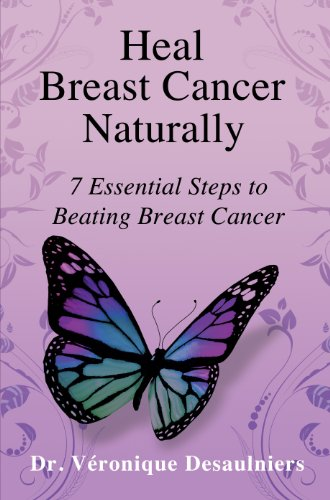 (Heal Breast Cancer Naturally: 7 Essential Steps to Beating Breast Cancer)
