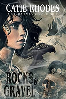 Rocks & Gravel (Peri Jean Mace Ghost Thrillers Book 3) by [Rhodes, Catie]