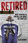 Retired: What Footballers Do When the...