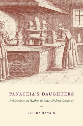 Panaceia's Daughters: Noblewomen As Healers in Early Modern Germany (Synthesis)
