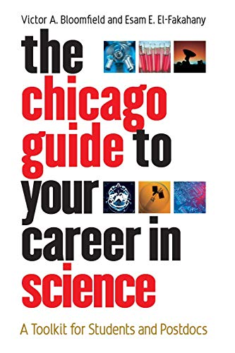 The Chicago Guide to Your Career in Science: A Toolkit for Students and Postdocs (Chicago Guides to Academic Life)