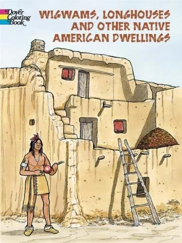 Indian Dwelling (Wigwams, Longhouses and Other Native American Dwellings (Dover History Coloring Book))