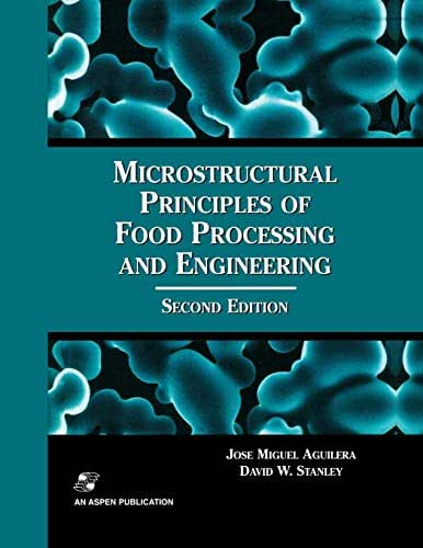 Microstructural Principles of Food Processing and Engineering (Food Engineering Series)