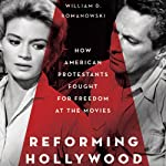 Reforming Hollywood: How American Protestants Fought for Freedom at the Movies  | William D. Romanowski
