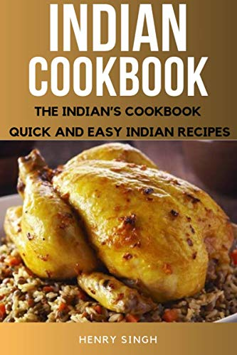 Indian Cookbook: The Indian's Cookbook, Quick And Easy Indian Recipes by Henry  Singh