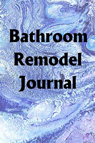 Bathroom Remodel Journal: Use the Bathroom Remodel Journal to help you reach -