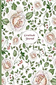 Gratitude Journal: Gorgeous full color Floral Theme illustrated Thankfulness Journal - Rambling Rose (Illustrated Writing Prompts Gratitude Journal Paperback) (Volume 5)