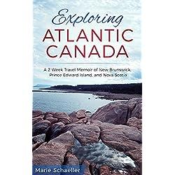 Exploring Atlantic Canada: A 2-Week Travel Memoir of New Brunswick, Prince Edward Island, and Nova Scotia