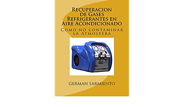 Amazon.com: Recuperacion de Gases Refrigerantes en Aire Acondicionado (Spanish Edition) eBook: german sarmiento: Kindle Store