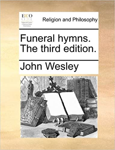 Funeral hymns  The third edition : John Wesley: 9781171080510