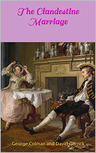 The Clandestine Marriage: A Comedy (Humor In The Importance Of Being Earnest)