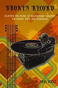 Broken Record: Enjoying the Music of Relationship Through the Hisses, Pops, and Scratches by John Voelz (2010-06-21)