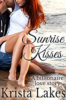 Sunrise Kisses: A Billionaire Love Story (The Kisses Series Book 7) by [Lakes, Krista]