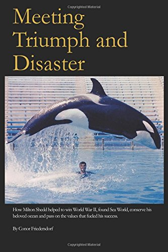 Meeting Triumph and Disaster: How Milton Shedd helped to win World War II, found Sea World, conserve his beloved ocean, and pass on the values that fueled his success. pdf epub