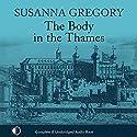 The Body in the Thames: A Thomas Chaloner Adventure, Book 6 Hörbuch von Susanna Gregory Gesprochen von: Gordon Griffin