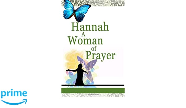 Hannah: A Woman of Prayer: Power of Prayer: Dr  Delroy
