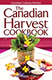The Canadian Harvest Cookbook, Jennifer Sayers Bajger and James Darcy, 1551056100