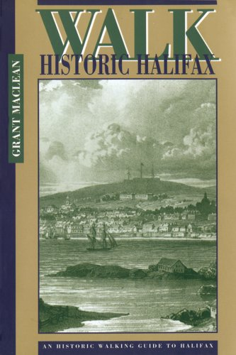Walk Historic Halifax: Walking Guide to an Historic Capital (Maritime Travel Guides Series)