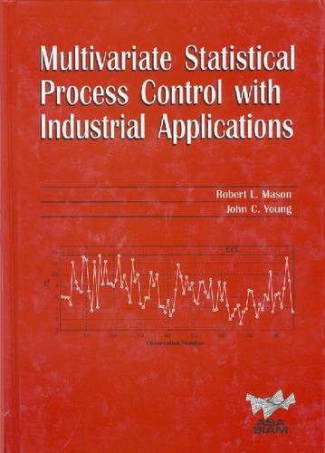 Multivariate Statistical Process Control with Industrial Applications (ASA-SIAM Series on Statistics and Applied ()
