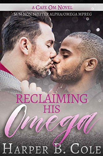 Reclaiming His Omega: M/M Non-Shifter Alpha/Omega MPREG (Cafe Om Book 5)
