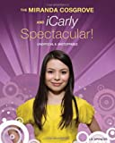 The Miranda Cosgrove & iCarly Spectacular!: Unofficial & Unstoppable