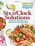 Six O'Clock Solutions, Southern Living Editors, 0848739531