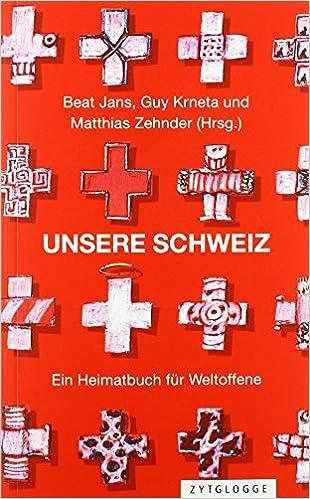 Unsere Schweiz: Ein Heimatbuch für Weltoffene