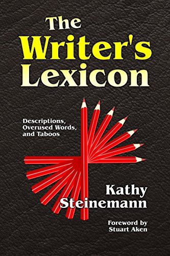 The Writer's Lexicon: Descriptions, Overused Words, and Taboos by [Steinemann, Kathy]