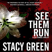 See Them Run (Lucy Kendall #2): A Lucy Kendall Mystery/Thriller (Volume 2) Audiobook by Stacy Green Narrated by Joy Nash
