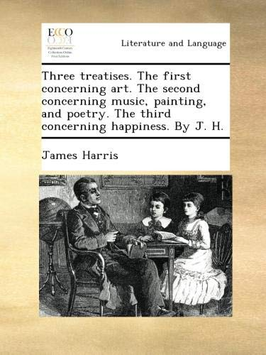 Three treatises. The first concerning art. The second concerning music, painting, and poetry. The third concerning happiness. By J. H. PDF