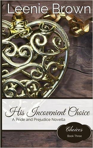 His Inconvenient Choice A Pride And Prejudice Novella Choices