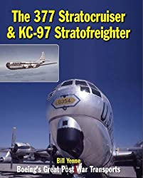 The 377 Stratocruiser & KC-97 Stratofreighter: Boeing's Great Postwar Transports