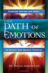 Path Of Emotions: Transform Emotions Into Energy to Achieve Your Greatest Potential