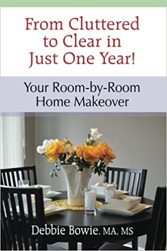 from cluttered to clear in just one year your room by room home