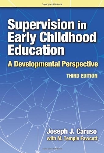 Supervision in Early Childhood Education: A Developmental Perspective (Early Childhood Education Series (Teachers College Pr)) (Early Childhood Education (Teacher's College Pr)) by Joseph J. Caruso Published by Teachers College Press 3rd (third) edition (2006) Paperback