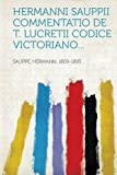 Hermanni Sauppii Commentatio de T. Lucretii Codice Victoriano..., , 1314888153