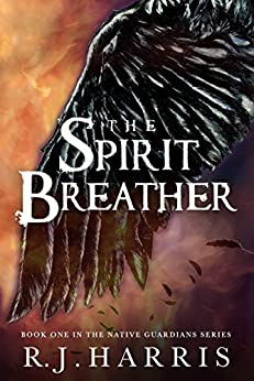 The Spirit Breather: A  Paranormal Fantasy of Souls (Native Guardians Book 1) by [Harris, R.J.]