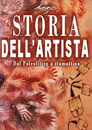 Storia dell'artista - Dal Paleolitico a stamattina (Italian Edition)