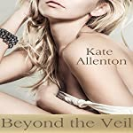 Beyond the Veil: Sophie Masterson/Dixon Security Series Book 2 | Kate Allenton
