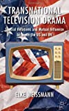 Transnational Television Drama : Special Relations and Mutual Influence Between the US and UK, Weissmann, Elke, 0230297757