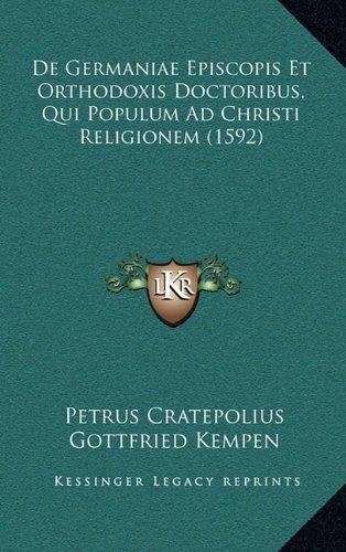 Download De Germaniae Episcopis Et Orthodoxis Doctoribus, Qui Populum Ad Christi Religionem (1592) (Latin Edition) PDF
