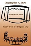 On the Silver Screen, Chris A. Luby, 0595227546