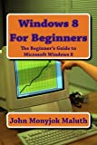Windows 8 for Beginners, John Maluth, 1484164768