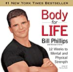 Body for Life: 12 Weeks to Mental and Physical Strength | Bill Phillips,Michael D'Orso