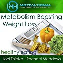 Metabolism Boosting Weight Loss and Healthy Eating Habits - Hypnosis, Meditation and Music Speech by  Motivational Hypnotherapy Narrated by Rachael Meddows, Joel Thielke
