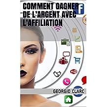 Comment gagner de l'argent avec l'Affiliation (French Edition)