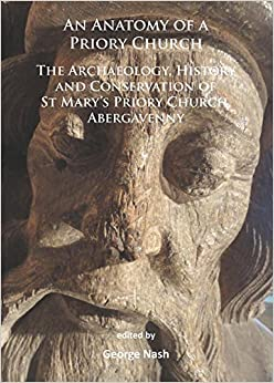 Book An Anatomy of a Priory Church: The Archaeology, History and Conservation of St Mary's Priory Church, Abergavenny 2015