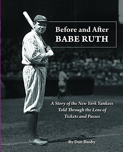 - Before and After Babe Ruth: A Story of the New York Yankees Told Through the Lens of Tickets and Passes
